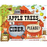 From Apple Trees to Cider, Please! by Chernesky, Felicia Sanzari; Patton, Julia, 9780807565131