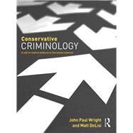 Conservative Criminology: A Call to Restore Balance to the Social Sciences by Wright; John Paul, 9781138125131
