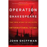 Operation Shakespeare The True Story of an Elite International Sting by Shiffman, John, 9781451655131