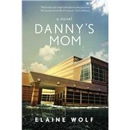 Danny's Mom by Wolf, Elaine, 9781628725131