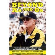Beyond Xs and OS: What I Learned About Friendship and Success from a College Football Legend by Berthel, Thomas J.; Fry, Hayden; Ferentz, Kirk, 9781632205131