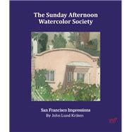 The Sunday Afternoon Watercolor Society San Francisco Impressions by Kriken, John Lund, 9781935935131