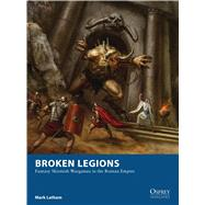Broken Legions Fantasy Skirmish Wargames in the Roman Empire by Latham, Mark; Lathwell, Alan, 9781472815132