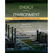 Energy and the Environment : Scientific and Technological Principles by Fay, James A.; Golomb, Daniel S., 9780199765133