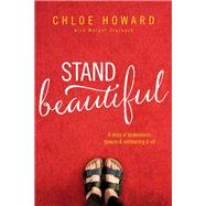 Stand Beautiful by Howard, Chloe; Starbuck, Margot (CON), 9780310765134
