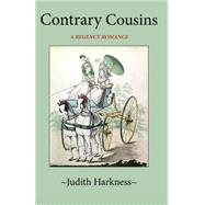 Contrary Cousins: A Regency Romance by Harkness, Judith, 9780786755134