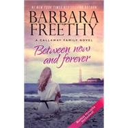 Between Now and Forever by Freethy, Barbara, 9780990695134