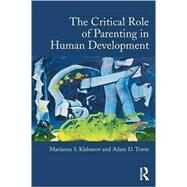 The Critical Role of Parenting in Human Development by Klebanov; Marianna S., 9781138025134