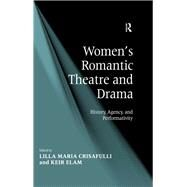 Women's Romantic Theatre and Drama: History, Agency, and Performativity by Elam,Keir;Crisafulli,Lilla Mar, 9781138265134
