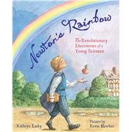 Newton's Rainbow The Revolutionary Discoveries of a Young Scientist by Lasky, Kathryn; Hawkes, Kevin, 9780374355135