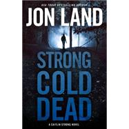 Strong Cold Dead A Caitlin Strong Novel by Land, Jon, 9780765335135