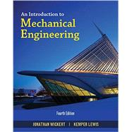 An Introduction to Mechanical Engineering by Wickert, Jonathan; Lewis, Kemper, 9781305635135
