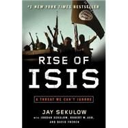 Rise of Isis: A Threat We Can't Ignore by Sekulow, Jay; Sekulow, Jordan (CON); Ash, Robert W. (CON); French, David (CON), 9781501105135