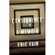 Consequence A Memoir by Fair, Eric, 9781627795135