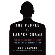 Indicted The Case Against the Obama Administration by Shapiro, Ben, 9781476765136
