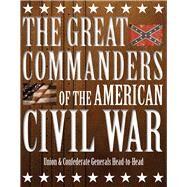 The Great Commanders of the American Civil War 9781782745136N