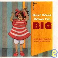 Next Week When I'm Big by Guggenheim, Jaenet, 9781929115136