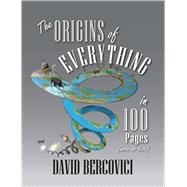 The Origins of Everything in 100 Pages, More or Less by Bercovici, David, 9780300215137
