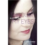 Through My Eyes Blind and Bullied, But Not Broken by Burke, Molly Jane; McClelland, Susan, 9781927435137