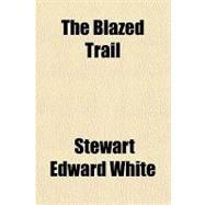 The Blazed Trail by White, Stewart Edward, 9781153695138