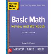Practice Makes Perfect Basic Math Review and Workbook, Second Edition by Wheater, Carolyn, 9781260135138