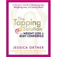 The Tapping Solution for Weight Loss & Body Confidence: A Woman's Guide to Stressing Less, Weighing Less, and Loving More by Ortner, Jessica; Northrup, Christiane, 9781401945138