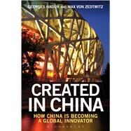 Created in China How China is Becoming a Global Innovator by Haour, Georges; Zedtwitz, Max von, 9781472925138