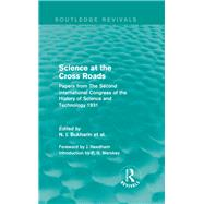 Science at the Cross Roads (Routledge Revivals): Papers from The Second International Congress of the History of Science and Technology 1931 by Bukharin; N. I., 9780415825139