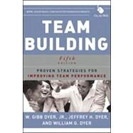 Team Building : Proven Strategies for Improving Team Performance, 5th Edition by Dyer, W. Gibb; Dyer, Jeffrey H.; Dyer, William G., 9781118105139