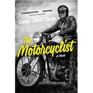 The Motorcyclist by Clarke, George Elliott, 9781443445139