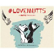 #LoveMUTTS A MUTTS Treasury by McDonnell, Patrick, 9781449485139