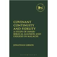 Covenant Continuity and Fidelity A Study of Inner-Biblical Allusion and Exegesis in Malachi by Gibson, Jonathan; Mein, Andrew; Camp, Claudia V., 9780567665140
