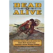 Dead or Alive: La Frontera Publishing Presents the American West, Great Short Stories from America's Newest Western Writers by Harris, Michael T., 9780985755140