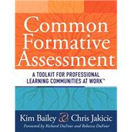 Common Formative Assessment: A Toolkit for Professional Learning Communities at Work by Bailey, Kim; Jakicic, Chris; Dufour, Richard; DuFour, Rebecca, 9781936765140