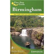 Five-Star Trails: Birmingham Your Guide to the Area's Most Beautiful Hikes by Spencer, Thomas M., 9780897325141