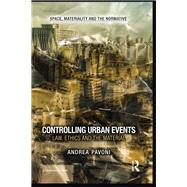 Controlling Urban Events: Law, Ethics and the Material by Pavoni; Andrea, 9781138645141