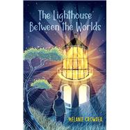 The Lighthouse Between the Worlds by Crowder, Melanie, 9781534405141