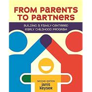 From Parents to Partners: Building a Family- centered Early Childhood Program by Keyser, Janis, 9781605545141