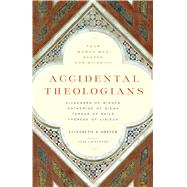 Accidental Theologians: Four Women Who Shaped Christianity by Dreyer, Elizabeth A., 9781616365141