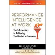 Performance Intelligence at Work: The 5 Essentials to Achieving The Mind of a Champion by Bell, Julie Ness; Pou, Robin, 9780071625142