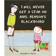 I Will Never Get a Star on Mrs. Benson's Blackboard by MANN, JENNIFER K.MANN, JENNIFER K., 9780763665142