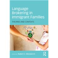 Language Brokering in Immigrant Families: Theories and Contexts by Weisskirch; Robert S., 9781138185142