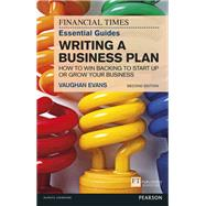 The FT Essential Guide to Writing a Business Plan How to win backing to start up or grow your business by Evans, Vaughan, 9781292085142