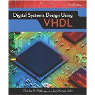 Digital Systems Design Using VHDL by Roth, Jr., Charles H.; John, Lizy K., 9781305635142