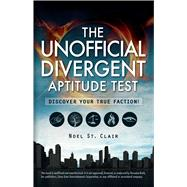 The Unofficial Divergent Aptitude Test: Discover Your True Faction! by St. Clair, Noel, 9781440585142