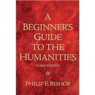 A Beginner's Guide to the Humanities by Bishop, Philip E., 9780205665143