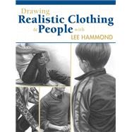 Drawing Realistic Clothing and People by Hammond, Lee, 9781440335143