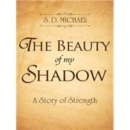 The Beauty of My Shadow: A Story of Strength by Michael, S. D., 9781496945143