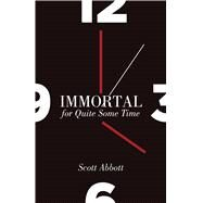 Immortal for Quite Some Time by Abbott, Scott, 9781607815143