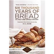 Six Thousand Years of Bread by Jacob, H. E.; Reinhart, Peter; Alley, Lynn, 9781629145143